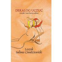 Literatura kobieca, obyczajowa, romanse, Dekalog uczuć. Erotyki i inne barwy miłości - Leszek Sulima Ciundziewicki - ebook