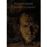 Literaturoznawstwo, SKORPION NA POLICZKU SŁOWO I OBRAZ W TWÓRCZOŚCI BRONISŁAWA LINKEGO (opr. miękka)