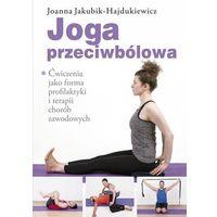 Hobby i poradniki, Joga przeciwbólowa - Joanna Jakubik-Hajdukiewicz (opr. miękka)