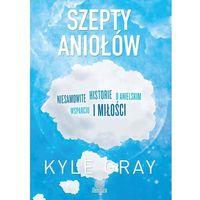 E-booki, Szepty aniołów. Niesamowite historie o anielskim wsparciu i miłości - Kyle Gray