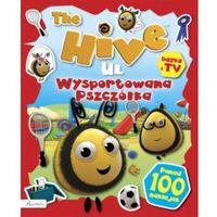 Książki dla dzieci, The Hive. Ul. Wysportowana pszczółka. Książka z naklejkami i nie tylko (opr. broszurowa)