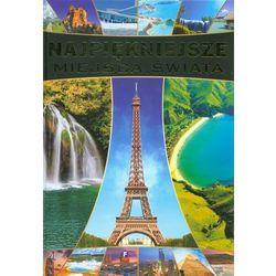 Najpiękniejsze miejsca świata - Wysyłka od 3,99 - porównuj ceny z wysyłką (opr. twarda)
