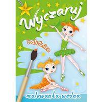 Książki dla dzieci, Wyczaruj baletnice Malowanka wodna (opr. miękka)