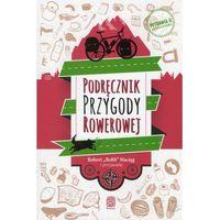 Przewodniki turystyczne, Podręcznik Przygody Rowerowej. Wydanie II - Wysyłka od 3,99 (opr. miękka)