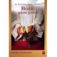 Książki religijne, Boże, gdzie jesteś. Inaczej o Eucharystii (opr. miękka)