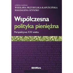 Współczesna polityka pieniężna - Wiesława Przybylska-Kapuścińska, Magdalena Szyszko (opr. miękka)