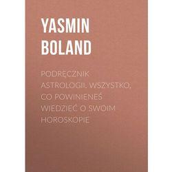 Podręcznik astrologii. Wszystko, co powinieneś wiedzieć o swoim horoskopie - Yasmin Boland - ebook