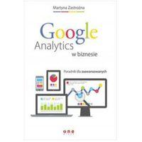 Książki o biznesie i ekonomii, Google Analytics w biznesie Poradnik dla zaawansowanych - Dostawa 0 zł (opr. miękka)