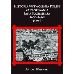 Historia wyzwolena Polski za panowania Jana Kazimierza, 1655-1660 tom I (opr. twarda)