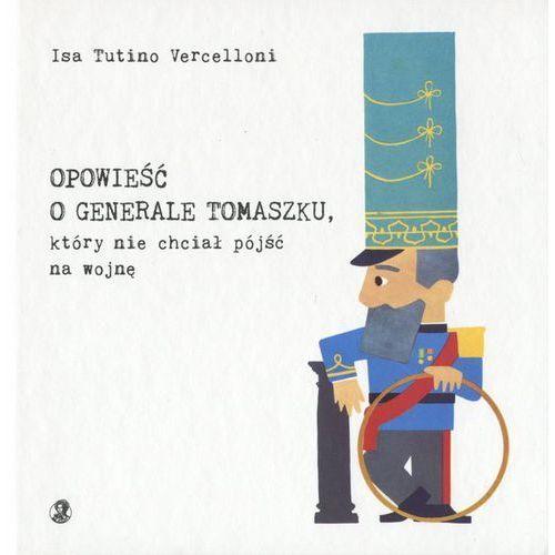 Książki dla dzieci, Opowieść o generale Tomaszku, który nie chciał pójść na wojnę (opr. twarda)
