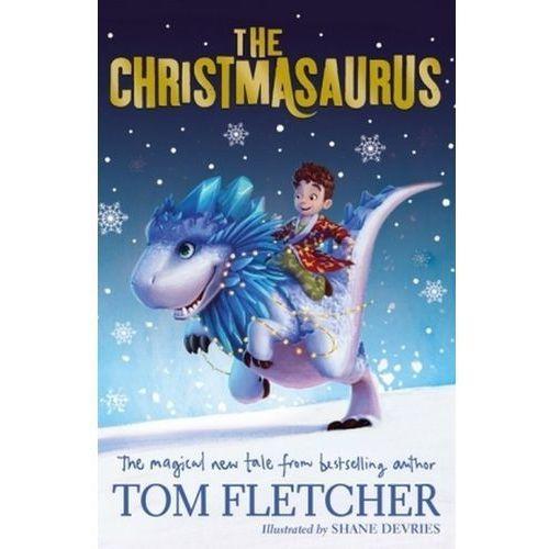 Książki dla dzieci, The Christmasaurus - Fletcher Tom. DARMOWA DOSTAWA DO KIOSKU RUCHU OD 24,99ZŁ (opr. miękka)