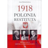 Historia, 1918 Polonia Restituta - Joanna Wieliczka-Szarkowa OD 24,99zł DARMOWA DOSTAWA KIOSK RUCHU (opr. twarda)