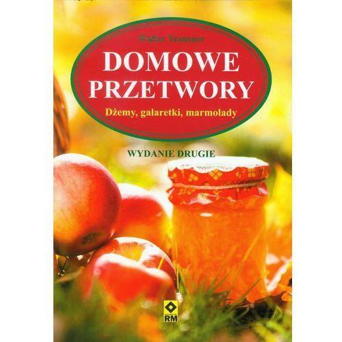 Książki kulinarne i przepisy, Domowe przetwory - Wysyłka od 3,99 (opr. miękka)