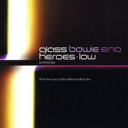 Glass/Bowie/Eno - Heroes Symphony/Low..