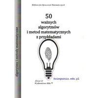 Matematyka, 50 ważnych algorytmów i metod matematycznych z przykładami, wyd. 2017 (opr. miękka)