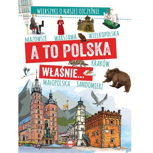 Książki dla dzieci, A to Polska właśnie Wierszyki o naszej ojczyźnie. Darmowy odbiór w niemal 100 księgarniach! (opr. twarda)