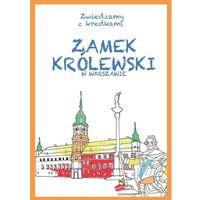 Książki dla dzieci, Zwiedzamy z kredkami. Zamek Królewski w Warszawie (opr. miękka)