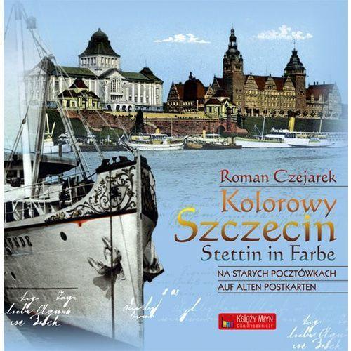 Pozostałe książki, Kolorowy Szczecin na starych pocztówkach. Stettin in Farbe auf alten Postkarten (opr. twarda)