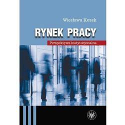 Rynek pracy Perspektywa instytucjonala - Wiesława Kozek DARMOWA DOSTAWA KIOSK RUCHU