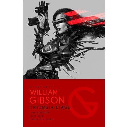 Książki fantasy i science fiction, Trylogia Ciągu:. Neuromancer, Graf Zero, Mona Liza Turbo - William Gibson (opr. twarda)