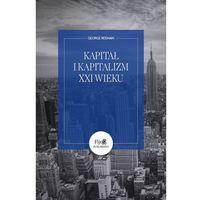 Biblioteka biznesu, Kapitał i kapitalizm XXI wieku czyli o błędnej teorii do destrukcyjnych reform Pikettyego (opr. miękka)