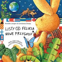 Książki dla dzieci, LISTY OD FELIKSA NOWE PRZYGODY MAŁY ZAJĄC BADA NASZĄ BŁĘKITNĄ PLANETĘ (opr. twarda)