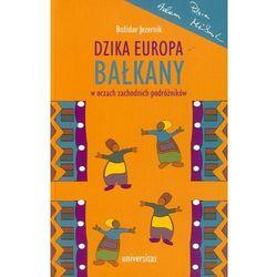 Dzika Europa Bałkany w oczach zachodnich podróżników (opr. miękka)