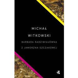 Barbara Radziwiłłówna z Jaworzna-Szczakowej - Dostawa zamówienia do jednej ze 170 księgarni Matras za DARMO (opr. miękka)