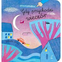 Książki dla dzieci, Przesuń paluszkiem. Gdy przychodzi wieczór (opr. twarda)