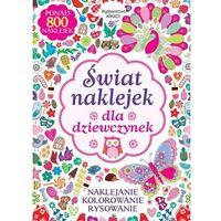 Książki dla dzieci, Świat naklejek dla dziewczynek. Naklejanie, koloro (opr. broszurowa)