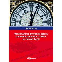 Oddziaływanie brytyjskiej ustawy o prawach człowieka z 1998r. na Kościół Anglii (opr. miękka)