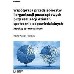 Współpraca przedsiębiorstw i organizacji pozarządowych przy realizacji działań społecznie odpowiedzialnych - Halina Waniak-Michalak