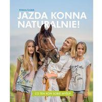 Hobby i poradniki, Jazda konna naturalnie! - Elżbieta Gródek (opr. twarda)