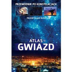 Atlas Gwiazd. Przewodnik po Konstelacjach (opr. twarda)