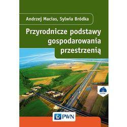 Przyrodnicze podstawy gospodarowania przestrzenią - Andrzej Macias, Sylwia Bródka