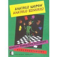 Hobby i poradniki, Szkolny podręcznik szachowy Kurs podstawowy - Karpow Anatolij, Szingiriej Anatolij (opr. miękka)
