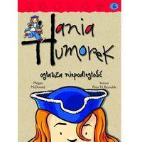Literatura młodzieżowa, Hania Humorek 6 Hania Humorek ogłasza niepodległość (opr. miękka)