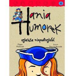 Hania Humorek 6 Hania Humorek ogłasza niepodległość (opr. miękka)