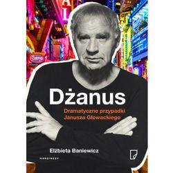Dżanus. Dramatyczne przypadki Janusza Głowackiego - Elżbieta Baniewicz (opr. twarda)