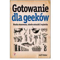 Informatyka, Gotowanie dla geeków. Nauka stosowana, niezłe sztuczki i wyżerka - Jeff Potter (opr. miękka)