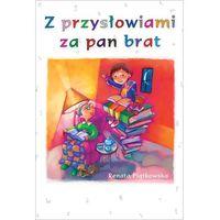 Książki dla dzieci, Z Przysłowiami Za Pan Brat (opr. twarda)