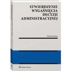 Stwierdzenie wygaśnięcia decyzji administracyjnej - andrzej matan (opr. twarda)