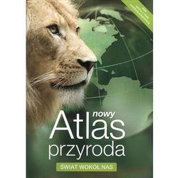 NOWY ATLAS PRZYRODA ŚWIAT WOKÓŁ NAS (opr. miękka)
