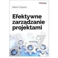 Książki o biznesie i ekonomii, Efektywne zarządzanie projektami. Wydanie VII - Robert K. Wysocki