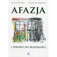 Książki medyczne, Afazja i powrót do przeszłości - Jolanta Pszczółka, Małgorzata Jankowska (opr. miękka)