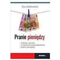 Biblioteka biznesu, Pranie pieniędzy. Aspekty etyczne w systemie przeciwdziałania praniu pieniędzy (opr. miękka)