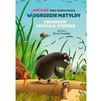 Książki dla dzieci, W ogrodzie matyldy. zaginięcie trzmiela stefana (opr. twarda)