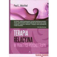 Książki medyczne, Terapia relacyjna w praktyce psychoterapii (opr. twarda)