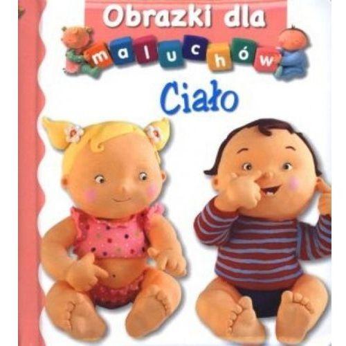 Książki dla dzieci, Ciało. Obrazki dla maluchów (opr. kartonowa)