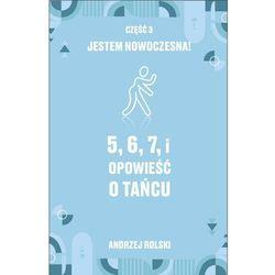 5, 6, 7, i Opowieść o tańcu. Część 3: Jestem nowoczesna! - Andrzej Rolski - ebook